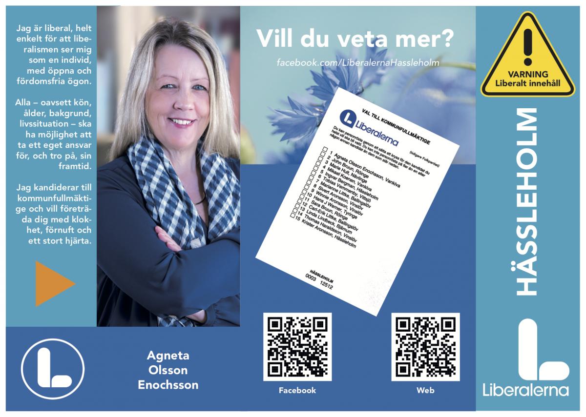 Framsida valfolder: Jag är liberal, helt enkelt för att liberalismen ser mig som en individ, med öppna och fördomsfria ögon. Alla – oavsett kön, ålder, bakgrund, livssituation – ska ha möjlighet att ta ett eget ansvar för, och tro på, sin framtid. Jag kandiderar till kommunfullmäktige och vill företräda dig med klokhet, förnuft och ett stort hjärta. - Agneta Olsson Enochsson
